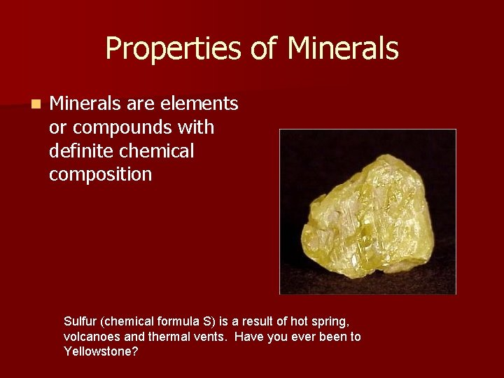 Properties of Minerals n Minerals are elements or compounds with definite chemical composition Sulfur
