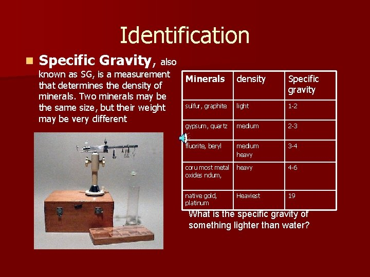 Identification n Specific Gravity, also known as SG, is a measurement that determines the
