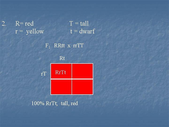 2. R= red r = yellow T = tall t = dwarf F 1