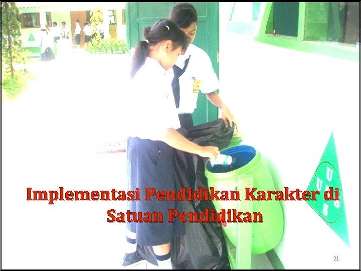 Implementasi Pendidikan Karakter di Satuan Pendidikan 21
