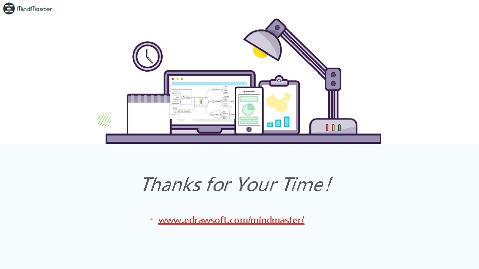 Thanks for Your Time! • www. edrawsoft. com/mindmaster/