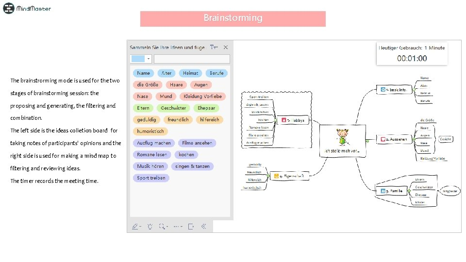 Brainstorming The brainstrorming mode is used for the two stages of brainstorming session: the
