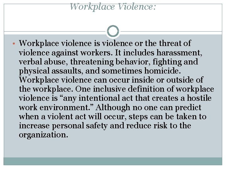 Workplace Violence: • Workplace violence is violence or the threat of violence against workers.
