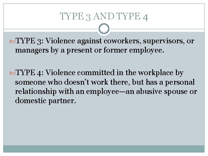 TYPE 3 AND TYPE 4 TYPE 3: Violence against coworkers, supervisors, or managers by