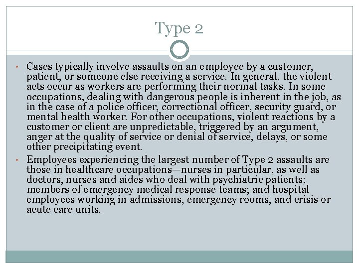 Type 2 • Cases typically involve assaults on an employee by a customer, patient,