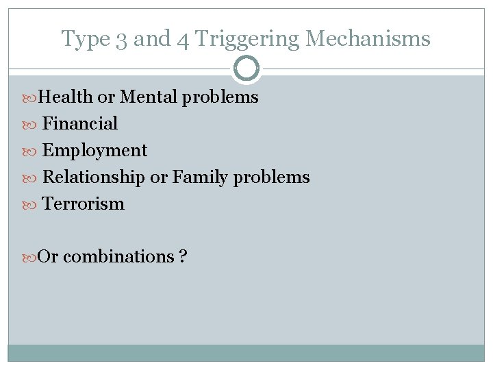 Type 3 and 4 Triggering Mechanisms Health or Mental problems Financial Employment Relationship or
