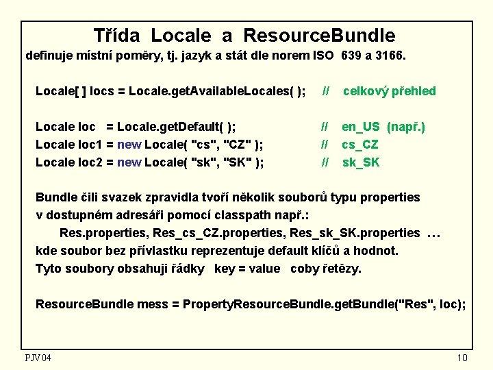 Třída Locale a Resource. Bundle definuje místní poměry, tj. jazyk a stát dle norem