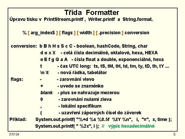 Třída Formatter Úpravu tisku v Print. Stream. printf , Writer. printf a String. format.