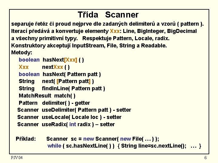 Třída Scanner separuje řetěz či proud nejprve dle zadaných delimiterů a vzorů ( pattern