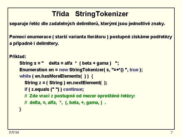 Třída String. Tokenizer separuje řetěz dle zadatelných delimiterů, kterými jsou jednotlivé znaky. Pomocí enumerace