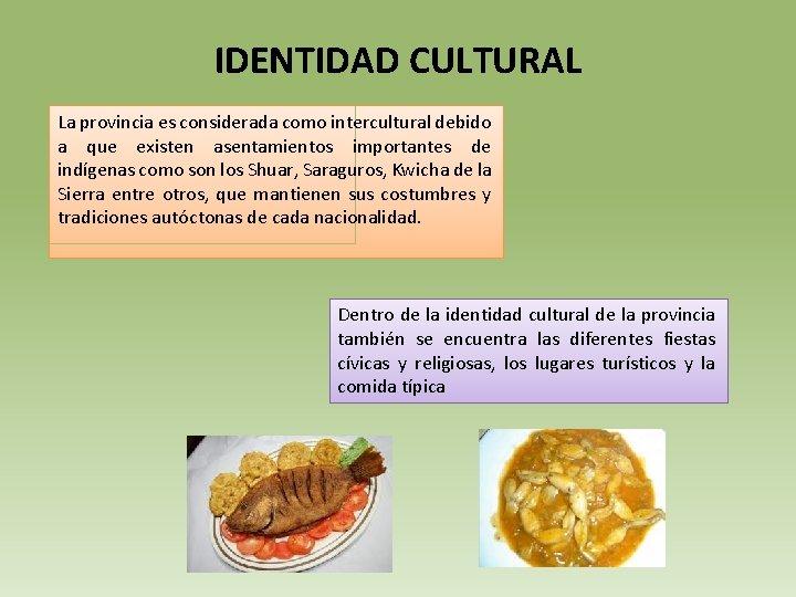 IDENTIDAD CULTURAL La provincia es considerada como intercultural debido a que existen asentamientos importantes
