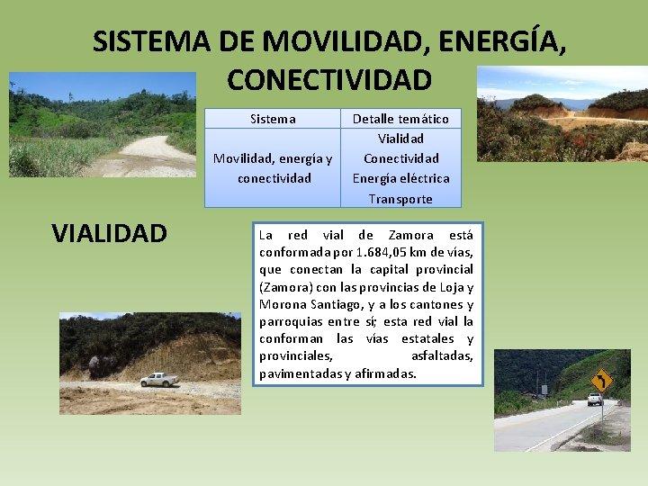 SISTEMA DE MOVILIDAD, ENERGÍA, CONECTIVIDAD Sistema Movilidad, energía y conectividad VIALIDAD Detalle temático Vialidad