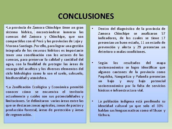 CONCLUSIONES • La provincia de Zamora Chinchipe tiene un gran sistema hídrico, encontrándose inmersa