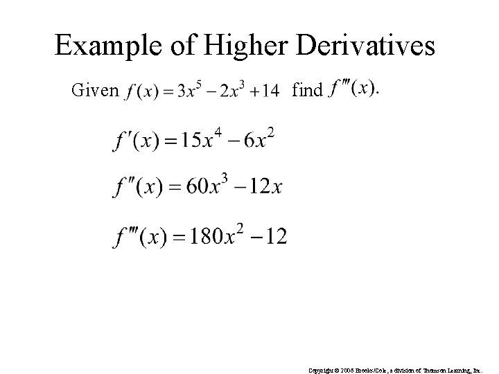 Example of Higher Derivatives Given find Copyright © 2006 Brooks/Cole, a division of Thomson