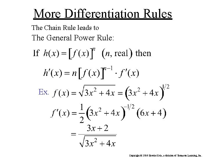 More Differentiation Rules The Chain Rule leads to The General Power Rule: Ex. Copyright