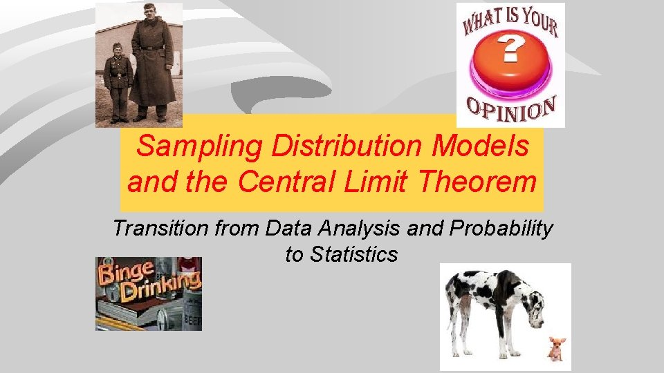 Sampling Distribution Models and the Central Limit Theorem Transition from Data Analysis and Probability