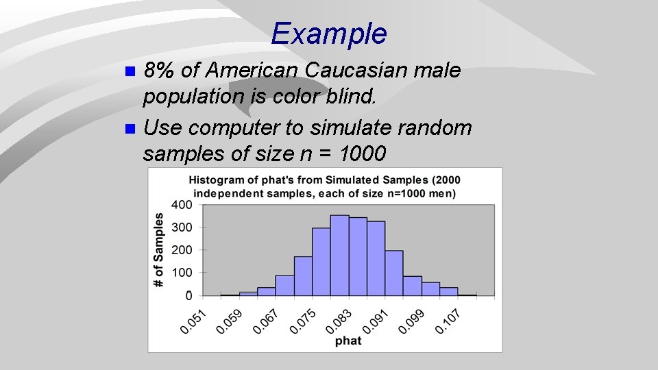 Example 8% of American Caucasian male population is color blind. n Use computer to
