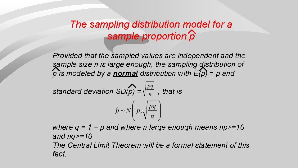 The sampling distribution model for a sample proportion p Provided that the sampled values