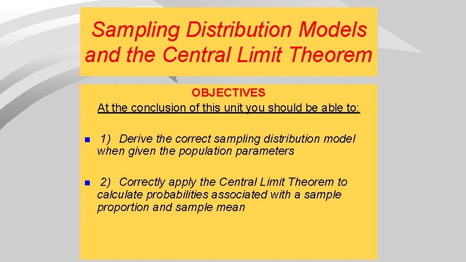 Sampling Distribution Models and the Central Limit Theorem OBJECTIVES At the conclusion of this