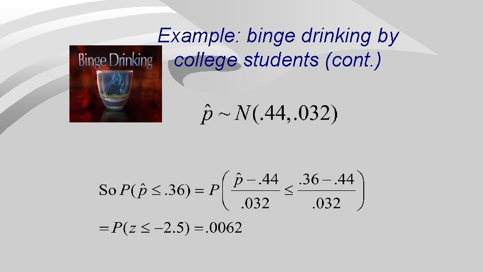Example: binge drinking by college students (cont. )