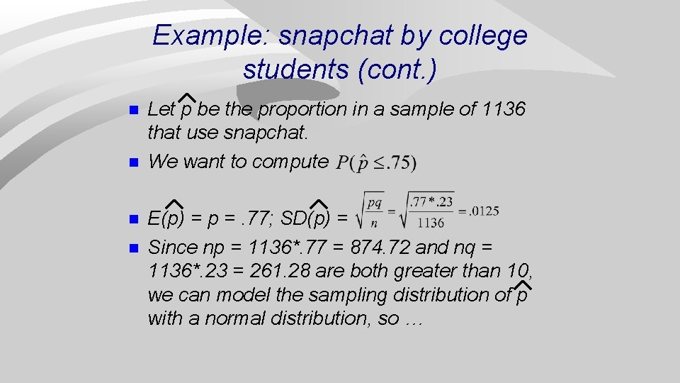 Example: snapchat by college students (cont. ) n n Let p be the proportion