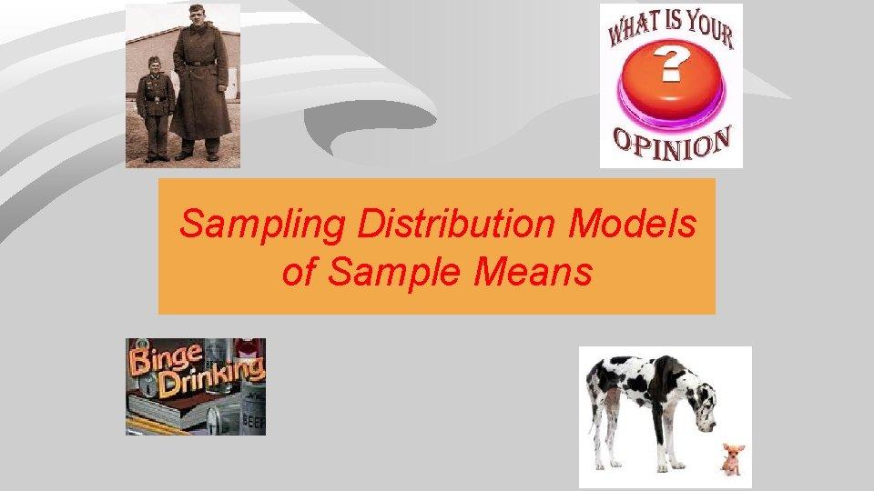 Sampling Distribution Models of Sample Means