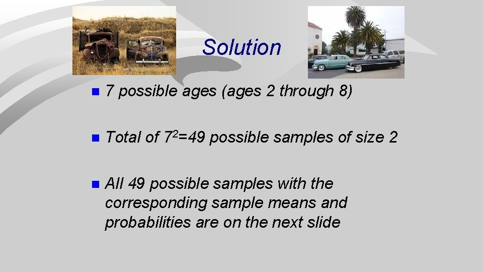 Solution n 7 possible ages (ages 2 through 8) n Total of 72=49 possible