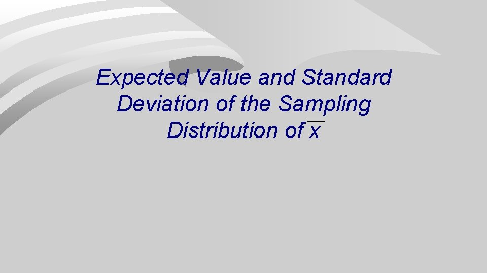 Expected Value and Standard Deviation of the Sampling Distribution of x