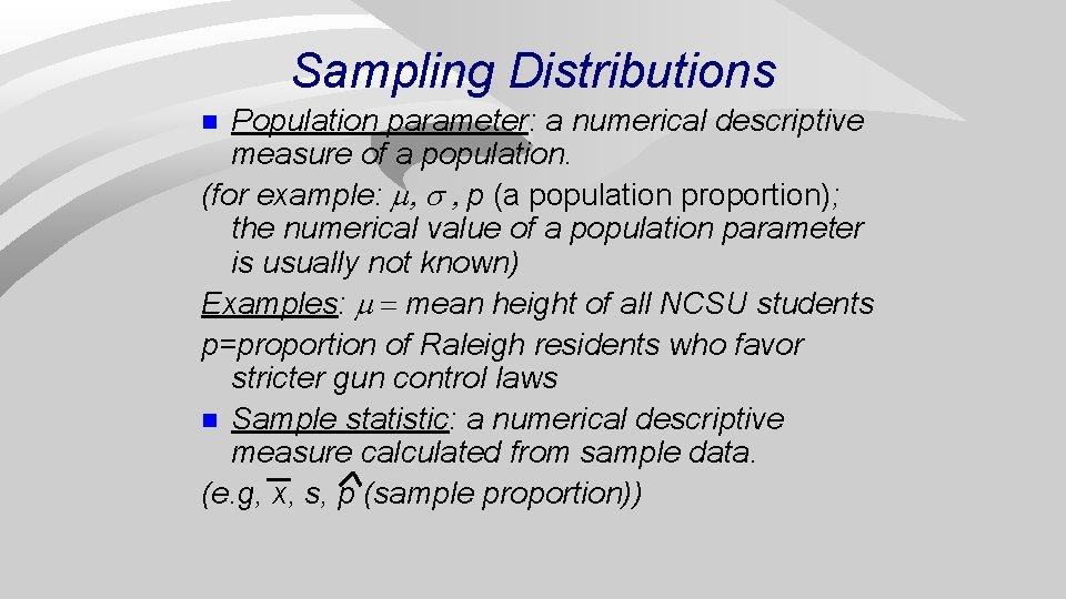 Sampling Distributions Population parameter: a numerical descriptive measure of a population. (for example: p