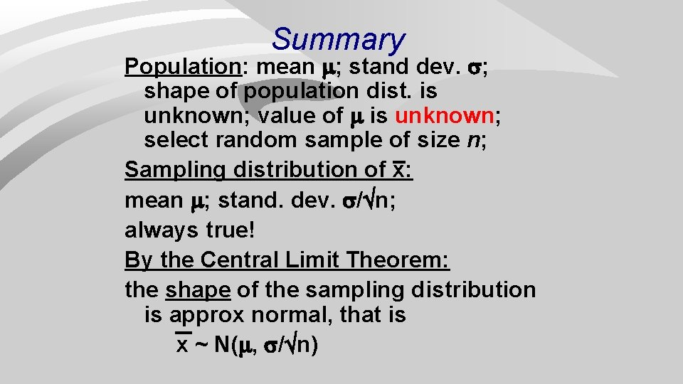 Summary Population: mean ; stand dev. ; shape of population dist. is unknown; value