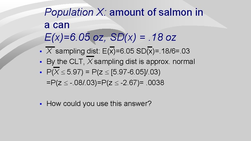 Population X: amount of salmon in a can E(x)=6. 05 oz, SD(x) =. 18