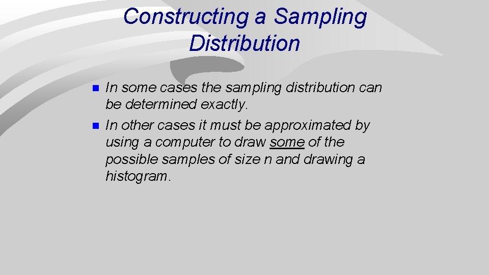 Constructing a Sampling Distribution n n In some cases the sampling distribution can be
