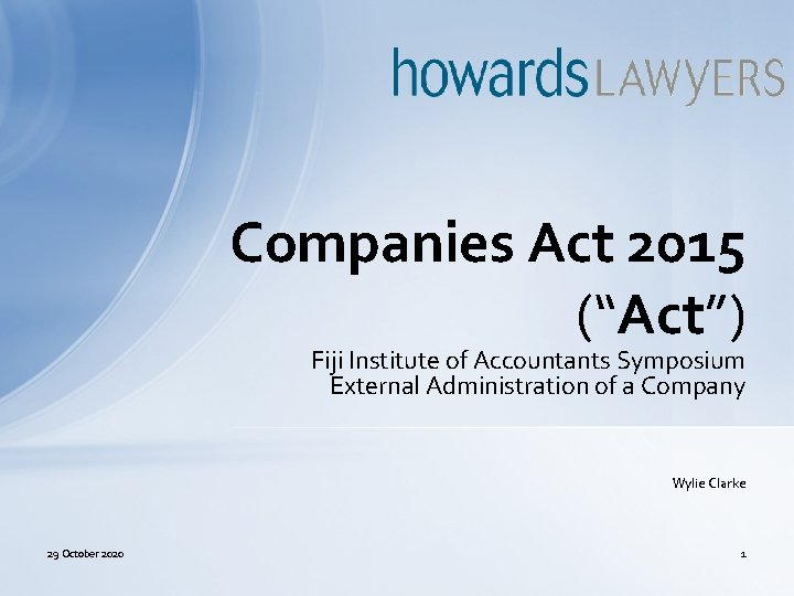 """Companies Act 2015 (""""Act"""") Fiji Institute of Accountants Symposium External Administration of a Company"""