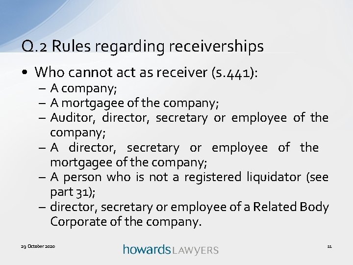 Q. 2 Rules regarding receiverships • Who cannot act as receiver (s. 441): –