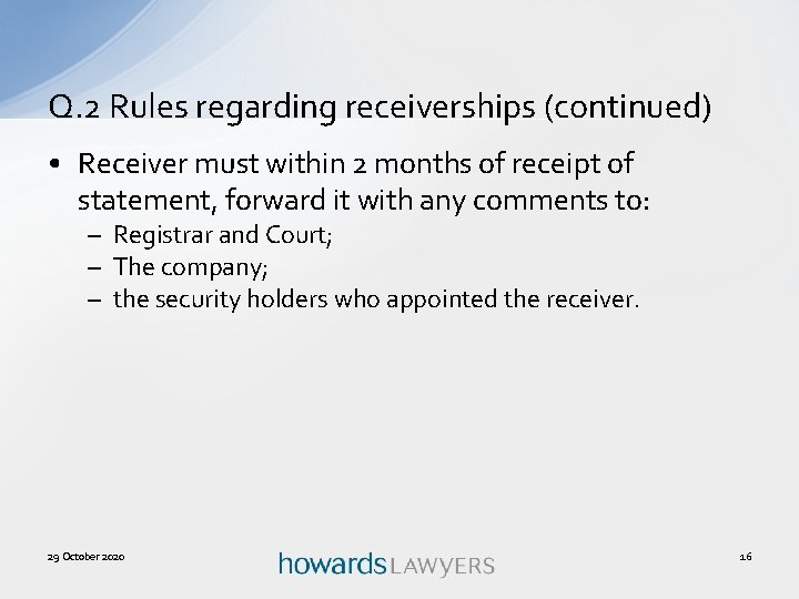Q. 2 Rules regarding receiverships (continued) • Receiver must within 2 months of receipt