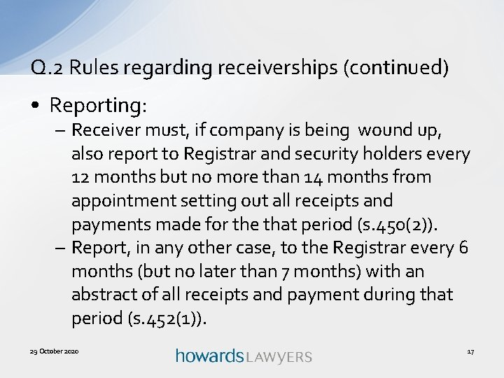 Q. 2 Rules regarding receiverships (continued) • Reporting: – Receiver must, if company is