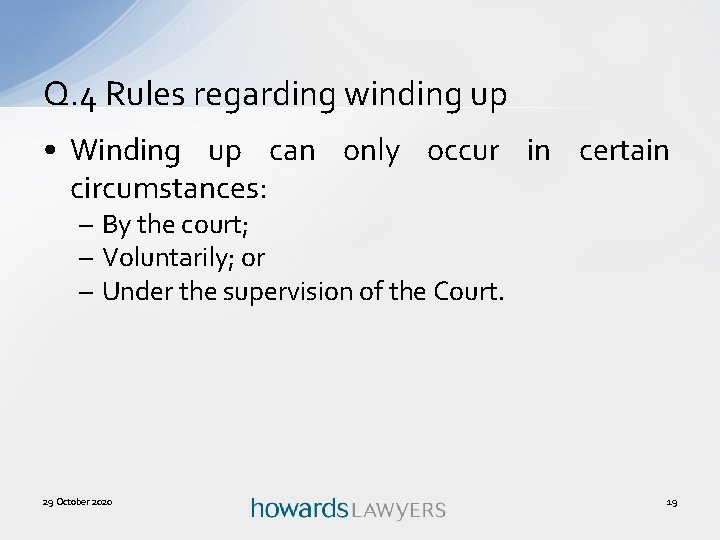 Q. 4 Rules regarding winding up • Winding up can only occur in certain