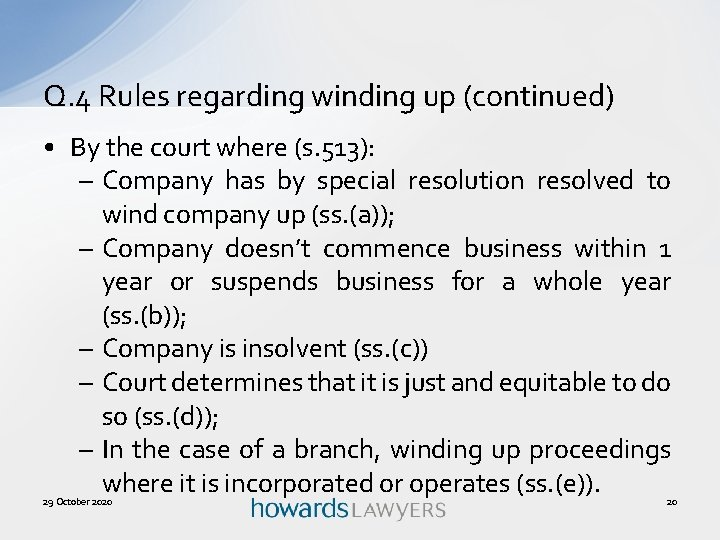 Q. 4 Rules regarding winding up (continued) • By the court where (s. 513):