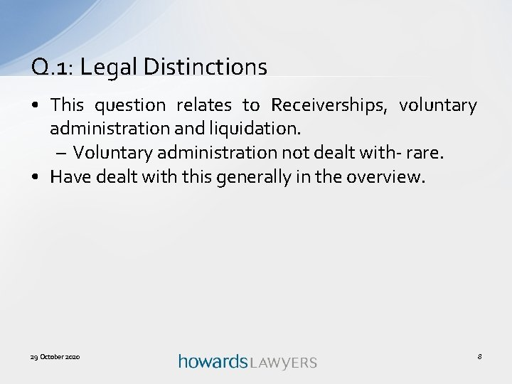 Q. 1: Legal Distinctions • This question relates to Receiverships, voluntary administration and liquidation.