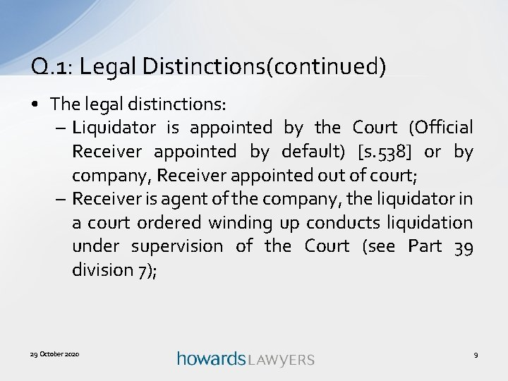 Q. 1: Legal Distinctions(continued) • The legal distinctions: – Liquidator is appointed by the