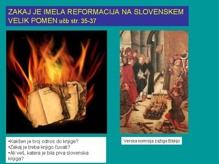 ZAKAJ JE IMELA REFORMACIJA NA SLOVENSKEM VELIK POMEN učb str. 35 -37 • Kakšen