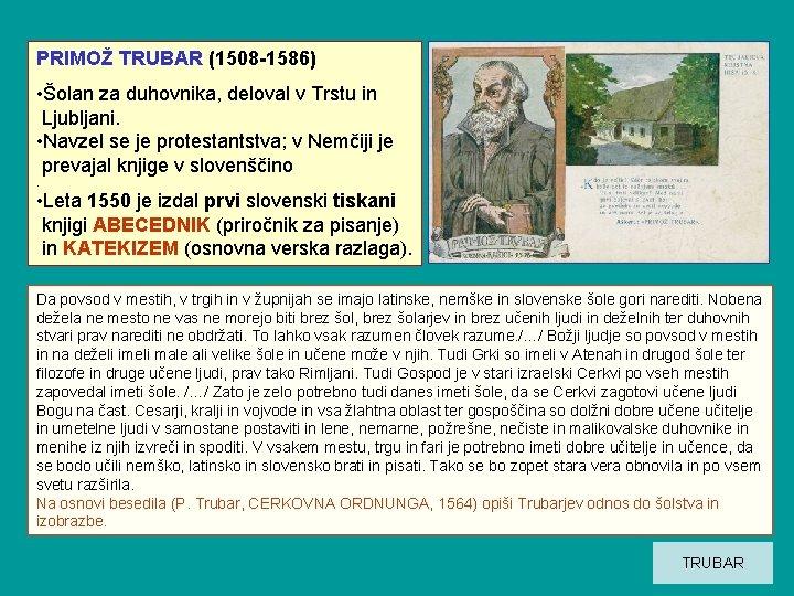 PRIMOŽ TRUBAR (1508 -1586) • Šolan za duhovnika, deloval v Trstu in Ljubljani. •