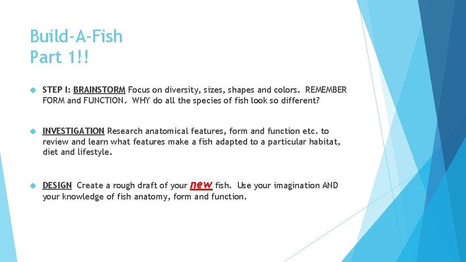 Build-A-Fish Part 1!! STEP I: BRAINSTORM Focus on diversity, sizes, shapes and colors. REMEMBER