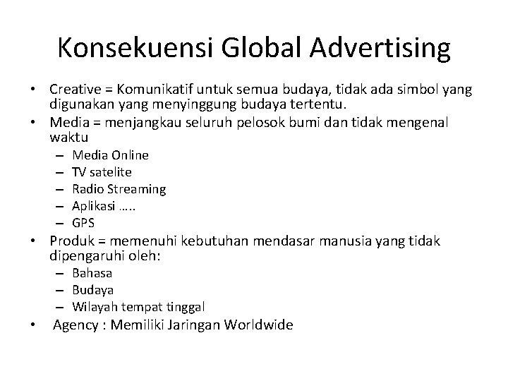 Konsekuensi Global Advertising • Creative = Komunikatif untuk semua budaya, tidak ada simbol yang