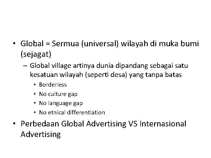 • Global = Sermua (universal) wilayah di muka bumi (sejagat) – Global village