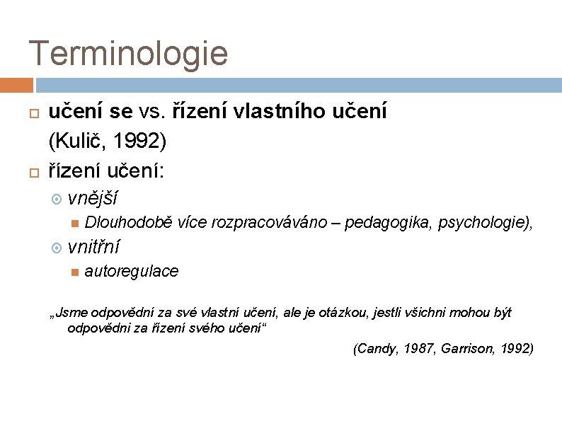 Terminologie učení se vs. řízení vlastního učení (Kulič, 1992) řízení učení: vnější Dlouhodobě více