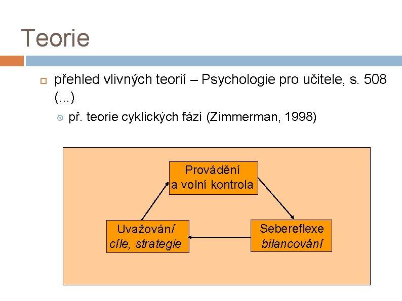 Teorie přehled vlivných teorií – Psychologie pro učitele, s. 508 (. . . )