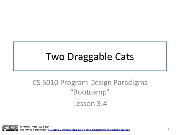 """Two Draggable Cats CS 5010 Program Design Paradigms """"Bootcamp"""" Lesson 3. 4 © Mitchell"""