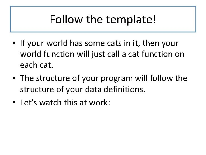 Follow the template! • If your world has some cats in it, then your