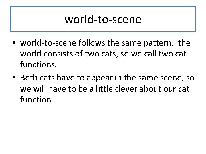 world-to-scene • world-to-scene follows the same pattern: the world consists of two cats, so